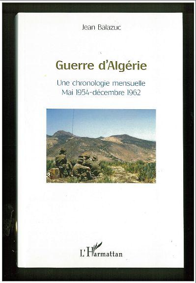 """""""GUERRE D'ALGÉRIE"""" Une chronologie mensuelle Mai 1954-décembre 1962 de Jean Balazuc"""